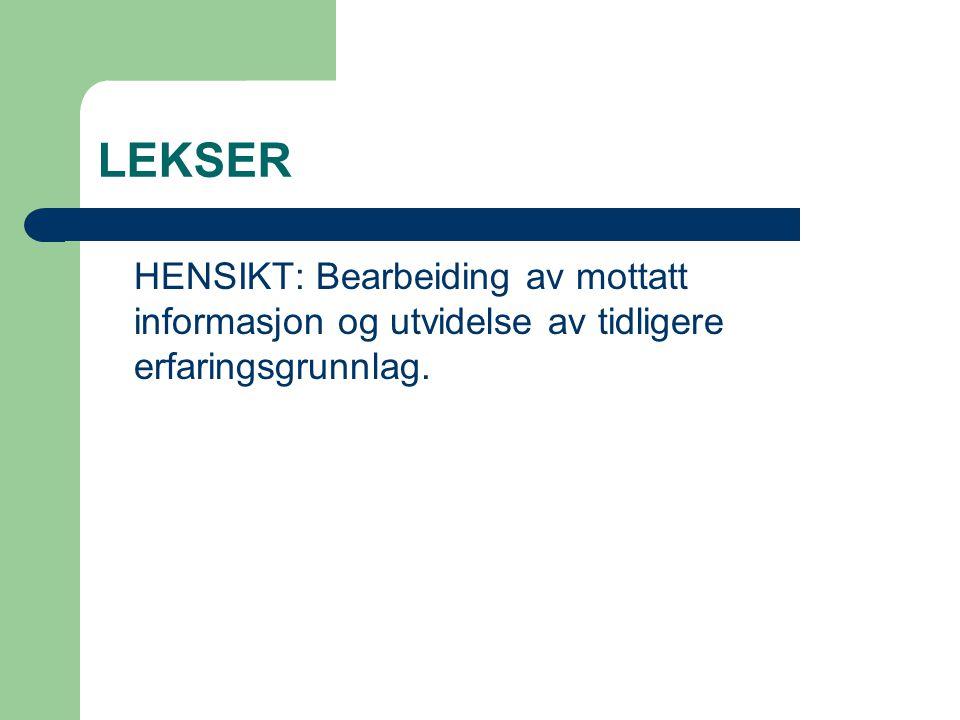 LEKSER HENSIKT: Bearbeiding av mottatt informasjon og utvidelse av tidligere erfaringsgrunnlag.