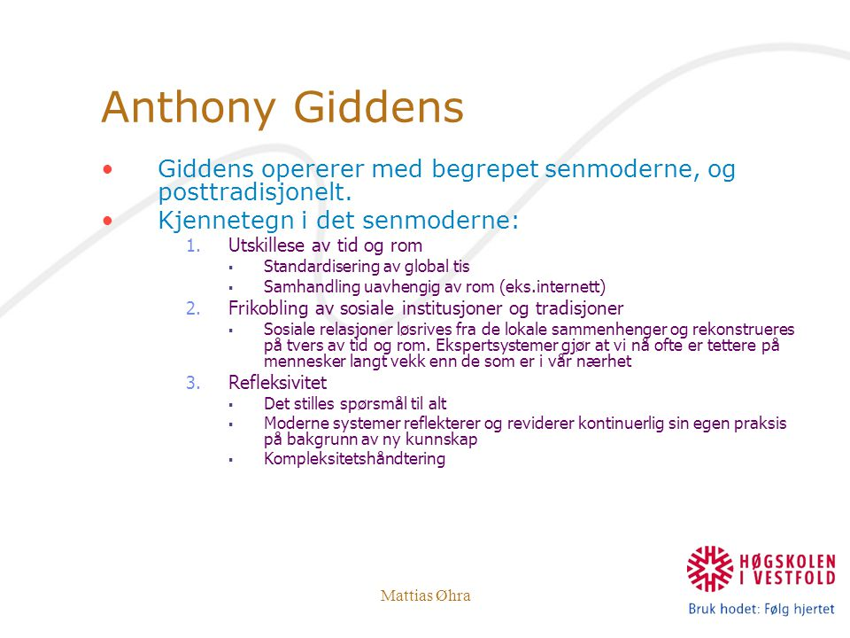 Anthony Giddens Giddens opererer med begrepet senmoderne, og posttradisjonelt. Kjennetegn i det senmoderne: