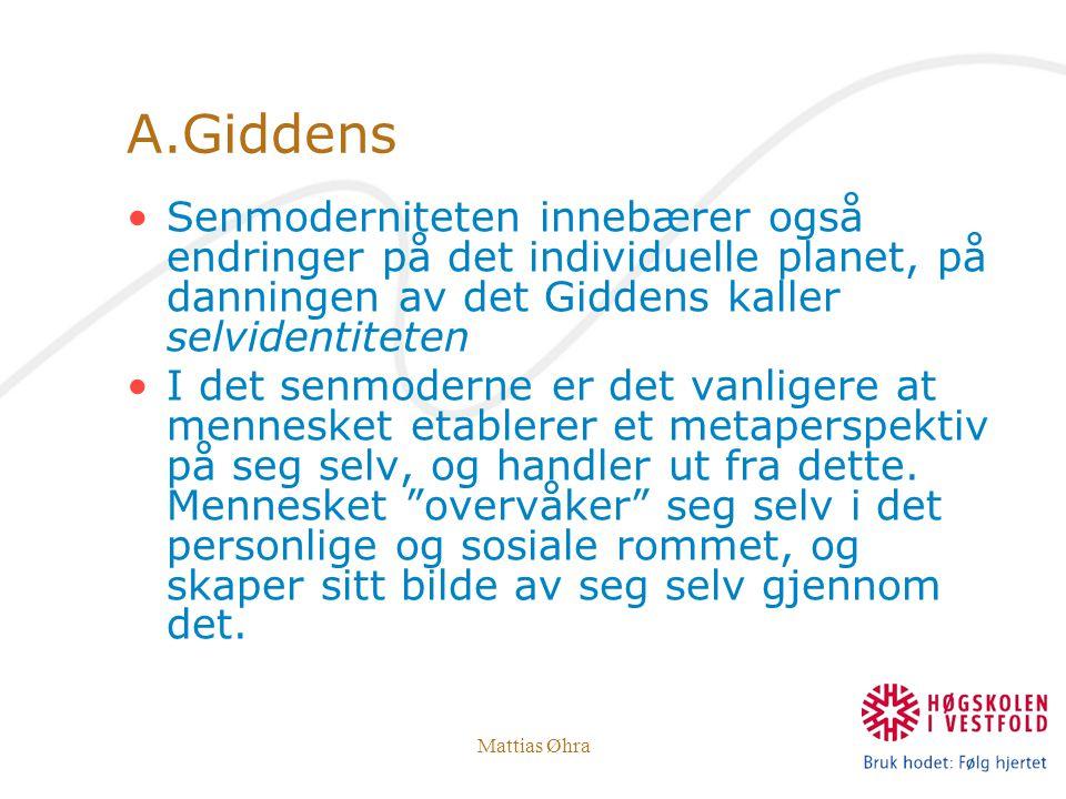 A.Giddens Senmoderniteten innebærer også endringer på det individuelle planet, på danningen av det Giddens kaller selvidentiteten.