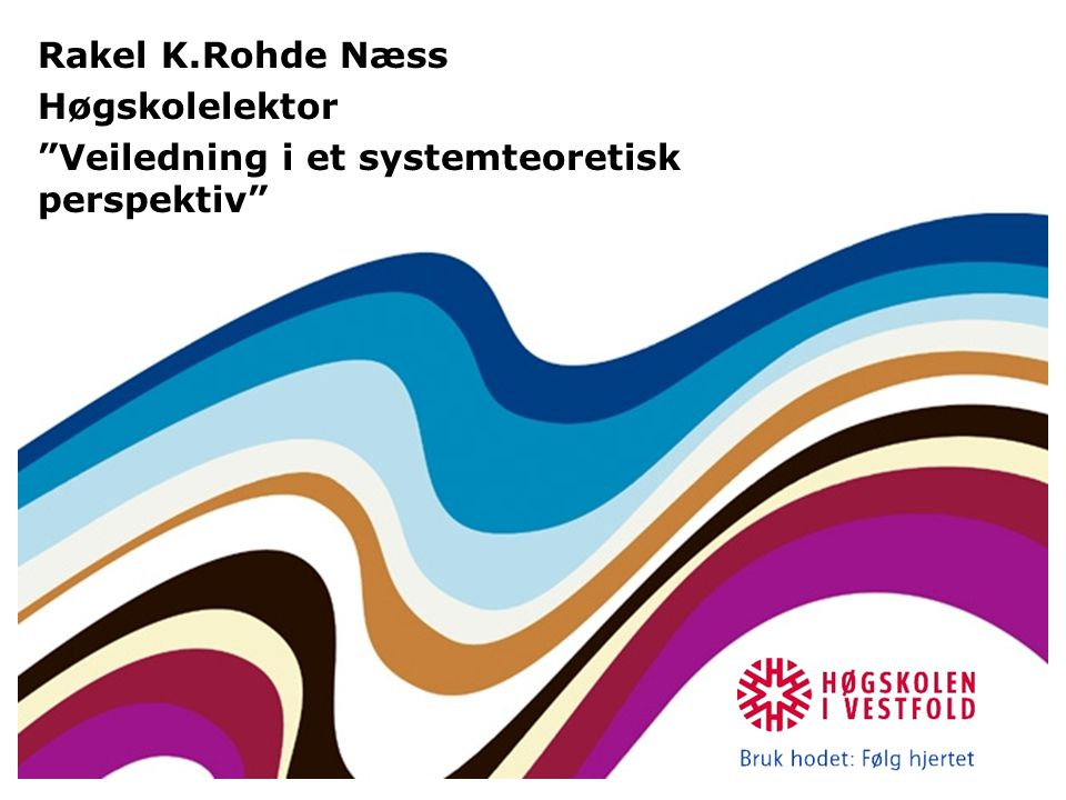 Rakel K.Rohde Næss Høgskolelektor Veiledning i et systemteoretisk perspektiv