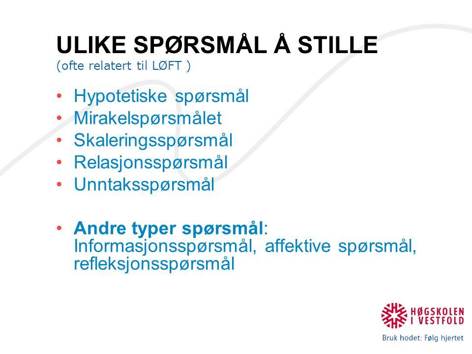 ULIKE SPØRSMÅL Å STILLE (ofte relatert til LØFT )