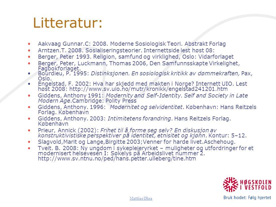 Litteratur: Aakvaag Gunnar.C: 2008. Moderne Sosiologisk Teori. Abstrakt Forlag. Arntzen.T. 2008. Sosialiseringsteorier. Internettside lest høst 08: