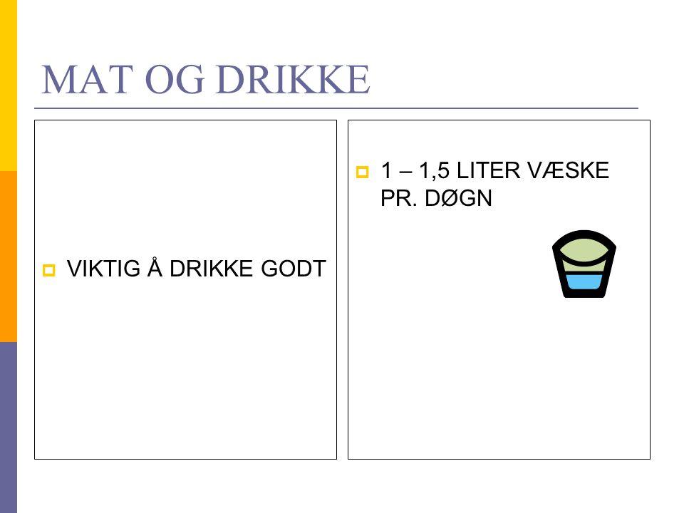 MAT OG DRIKKE VIKTIG Å DRIKKE GODT 1 – 1,5 LITER VÆSKE PR. DØGN