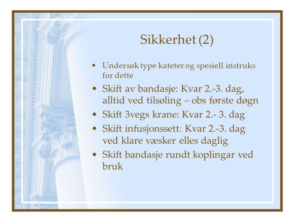 Sikkerhet (2) Undersøk type kateter og spesiell instruks for dette. Skift av bandasje: Kvar 2.-3. dag, alltid ved tilsøling – obs første døgn.