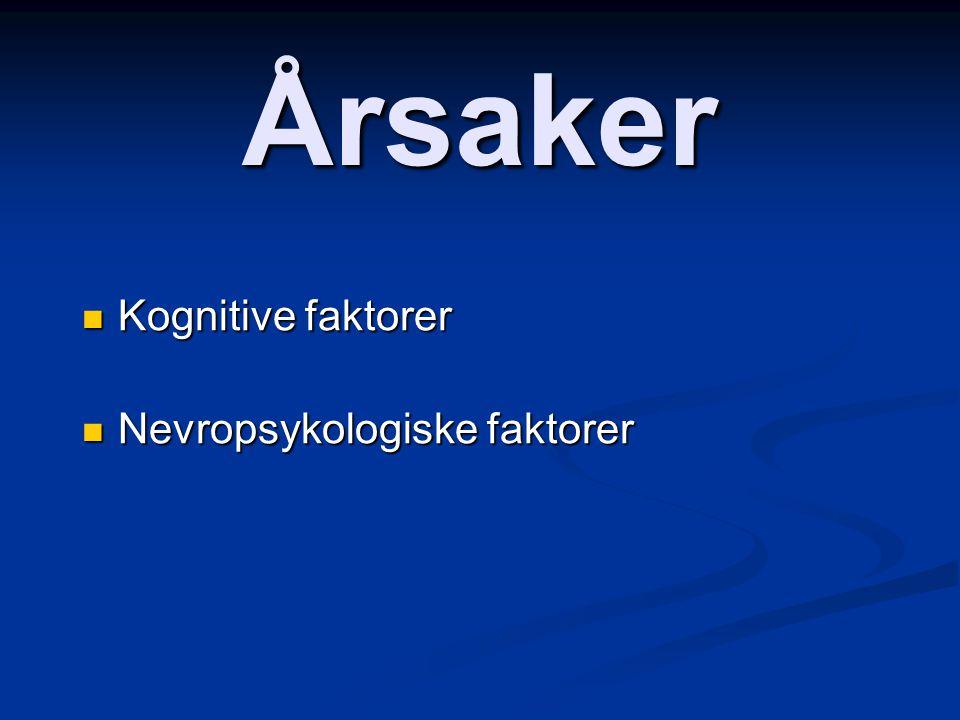 Årsaker Kognitive faktorer Nevropsykologiske faktorer
