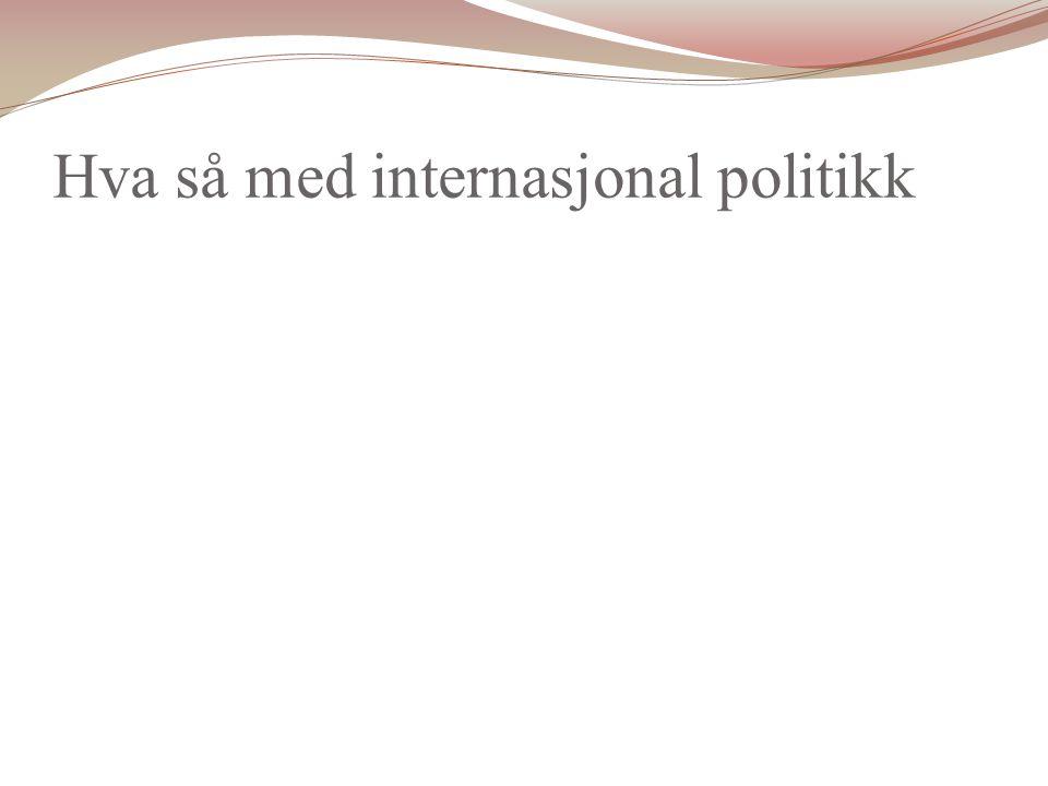 Hva så med internasjonal politikk
