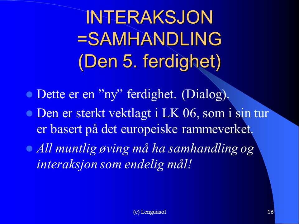 INTERAKSJON =SAMHANDLING (Den 5. ferdighet)