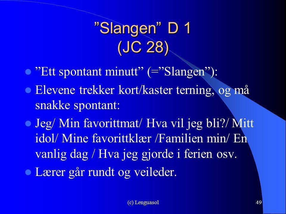 Slangen D 1 (JC 28) Ett spontant minutt (= Slangen ):