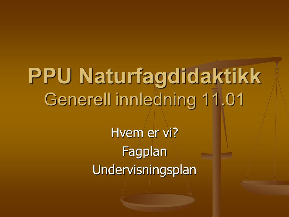 PPU Naturfagdidaktikk Generell innledning 11.01