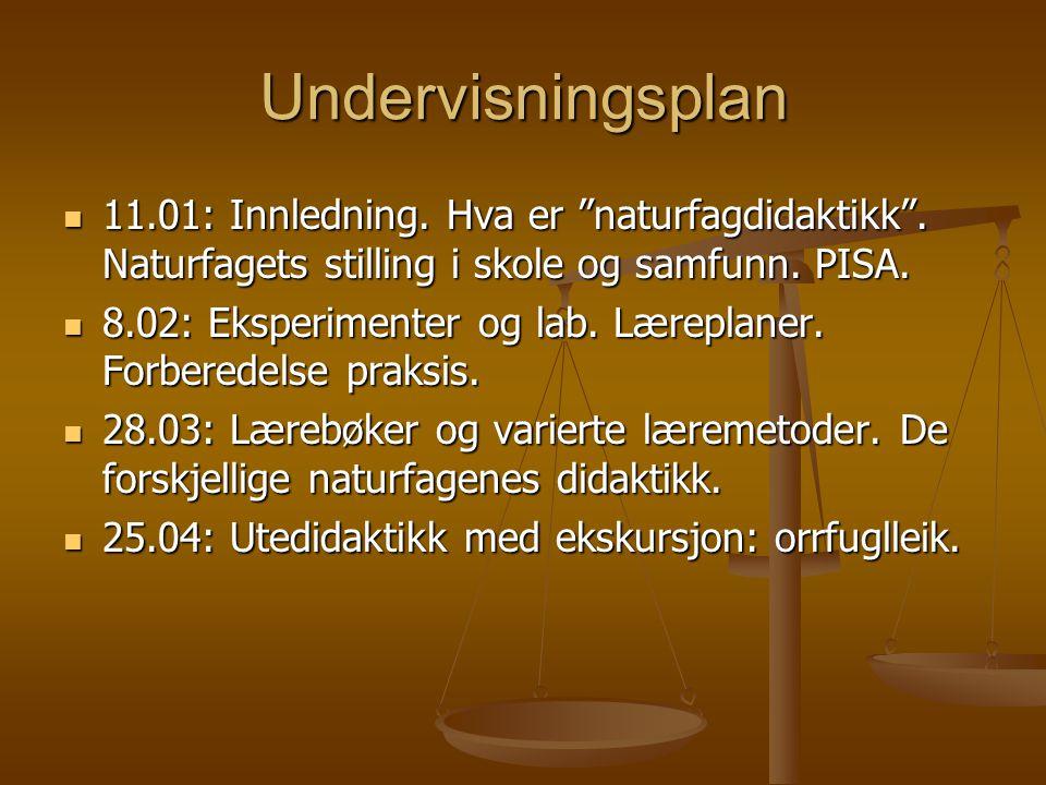 Undervisningsplan 11.01: Innledning. Hva er naturfagdidaktikk . Naturfagets stilling i skole og samfunn. PISA.