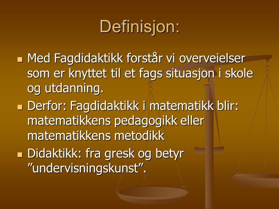 Definisjon: Med Fagdidaktikk forstår vi overveielser som er knyttet til et fags situasjon i skole og utdanning.