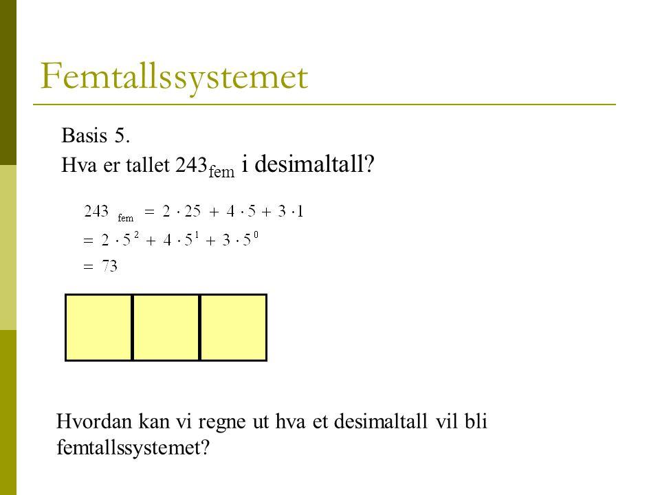 Femtallssystemet Basis 5. Hva er tallet 243fem i desimaltall