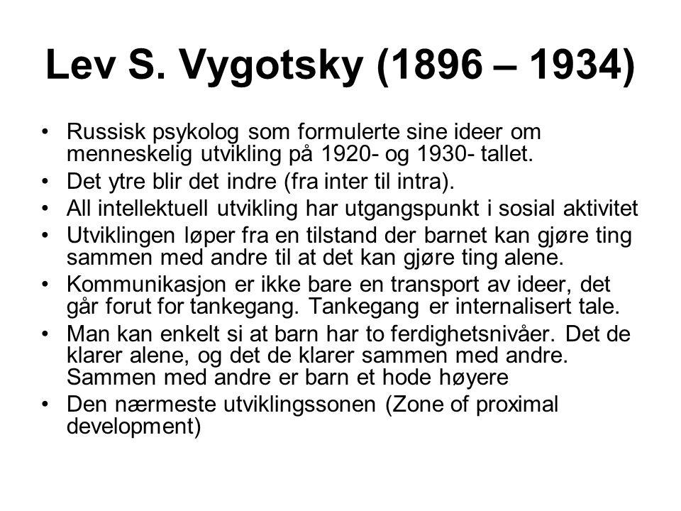 Lev S. Vygotsky (1896 – 1934) Russisk psykolog som formulerte sine ideer om menneskelig utvikling på 1920- og 1930- tallet.