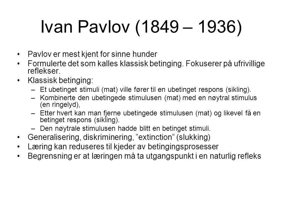 Ivan Pavlov (1849 – 1936) Pavlov er mest kjent for sinne hunder