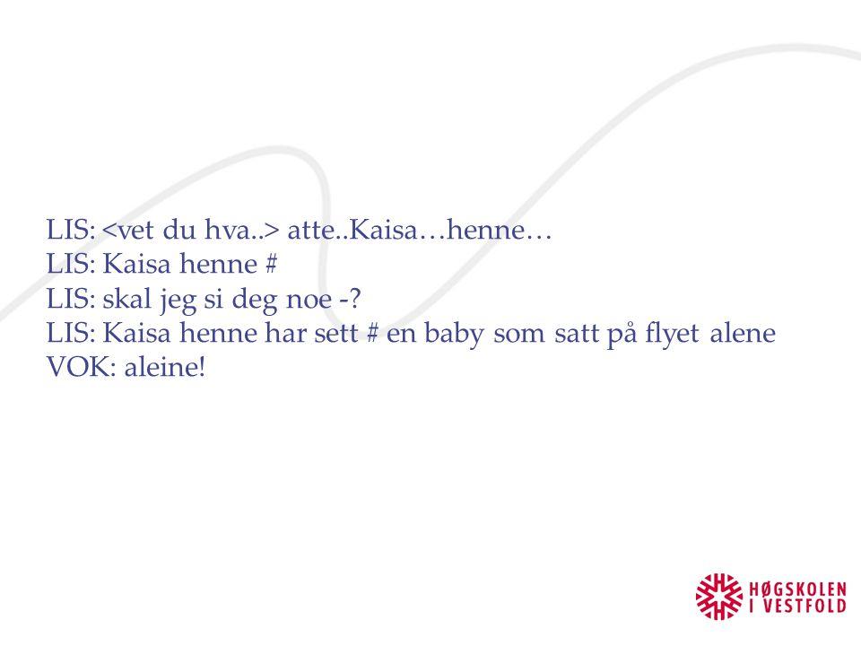 LIS: <vet du hva..> atte..Kaisa…henne…