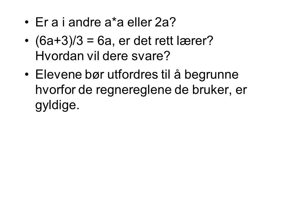 Er a i andre a*a eller 2a (6a+3)/3 = 6a, er det rett lærer Hvordan vil dere svare