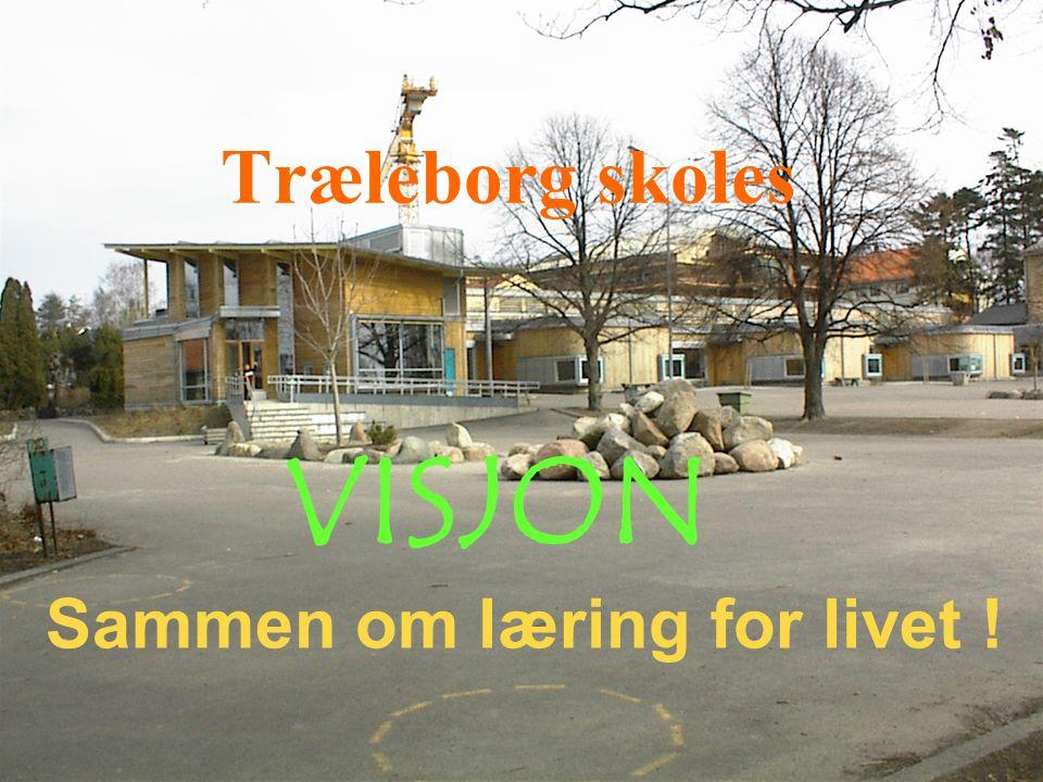 Træleborg skoles VISJON Sammen om læring for livet !