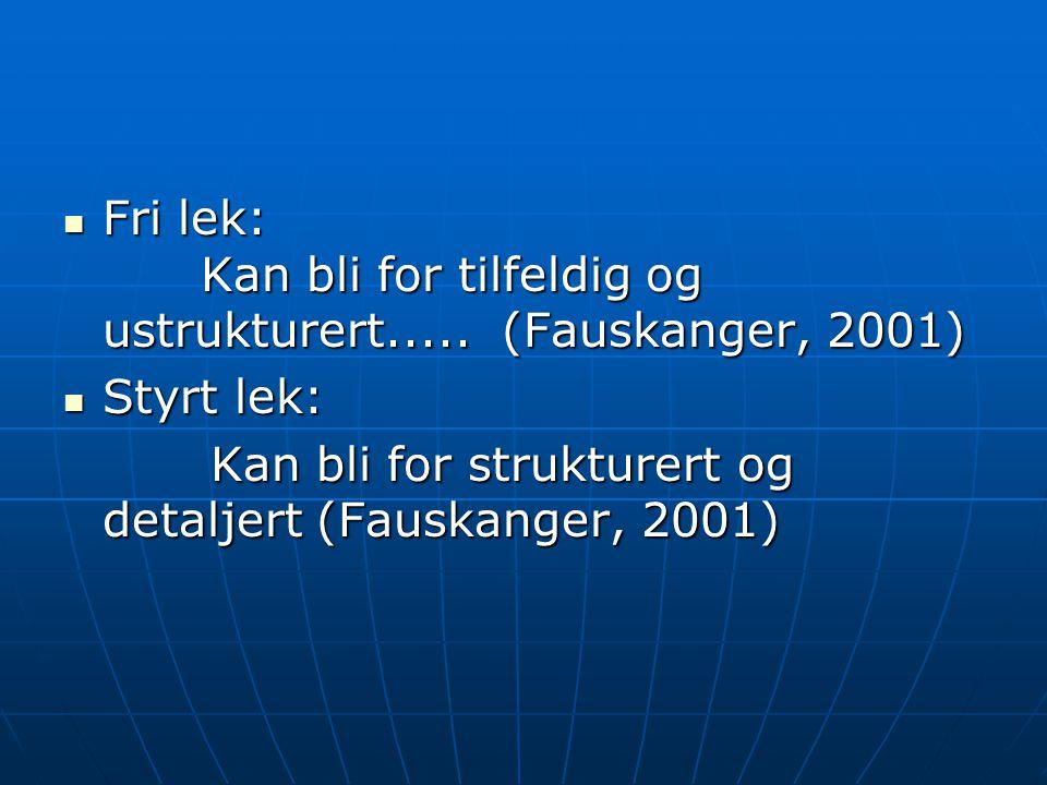 Fri lek: Kan bli for tilfeldig og ustrukturert..... (Fauskanger, 2001)