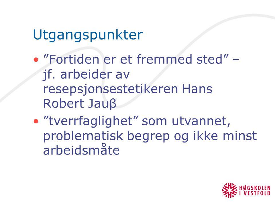 Utgangspunkter Fortiden er et fremmed sted – jf. arbeider av resepsjonsestetikeren Hans Robert Jauβ.