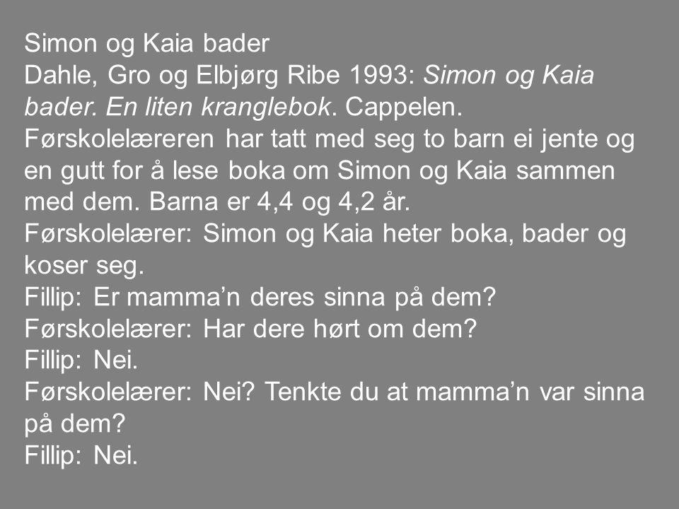 Simon og Kaia bader Dahle, Gro og Elbjørg Ribe 1993: Simon og Kaia bader. En liten kranglebok. Cappelen.