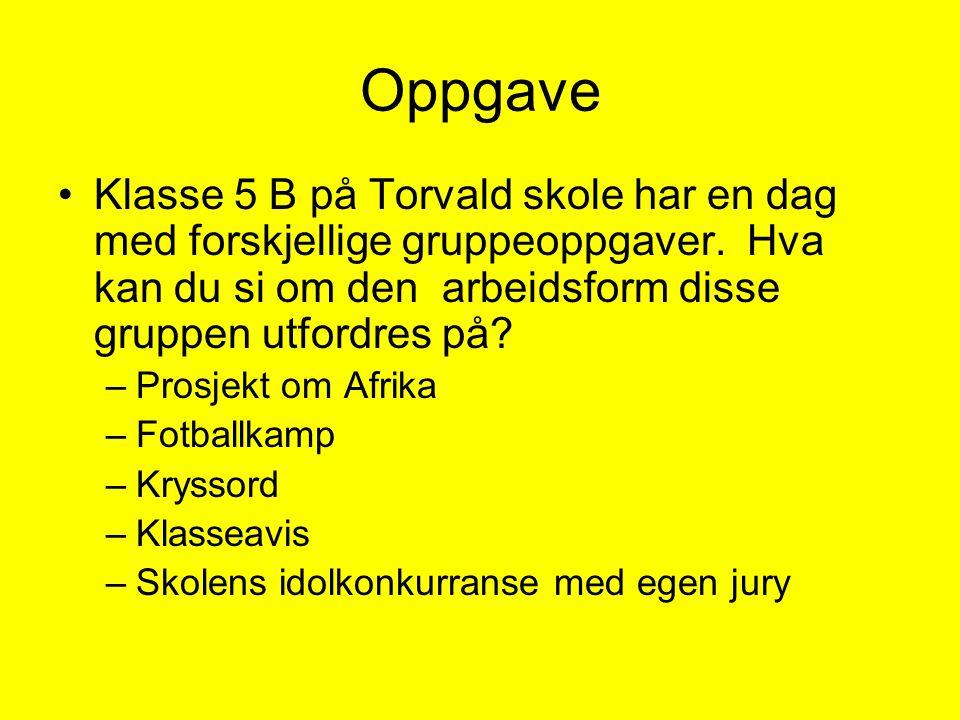 Oppgave Klasse 5 B på Torvald skole har en dag med forskjellige gruppeoppgaver. Hva kan du si om den arbeidsform disse gruppen utfordres på