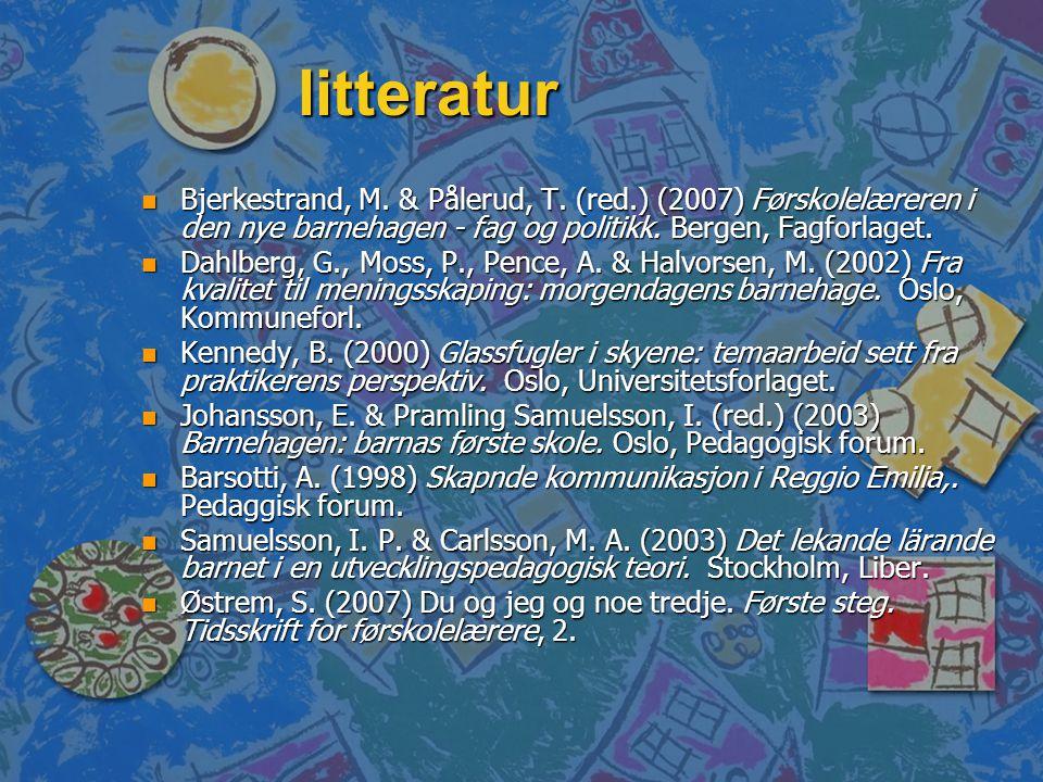 litteratur Bjerkestrand, M. & Pålerud, T. (red.) (2007) Førskolelæreren i den nye barnehagen - fag og politikk. Bergen, Fagforlaget.