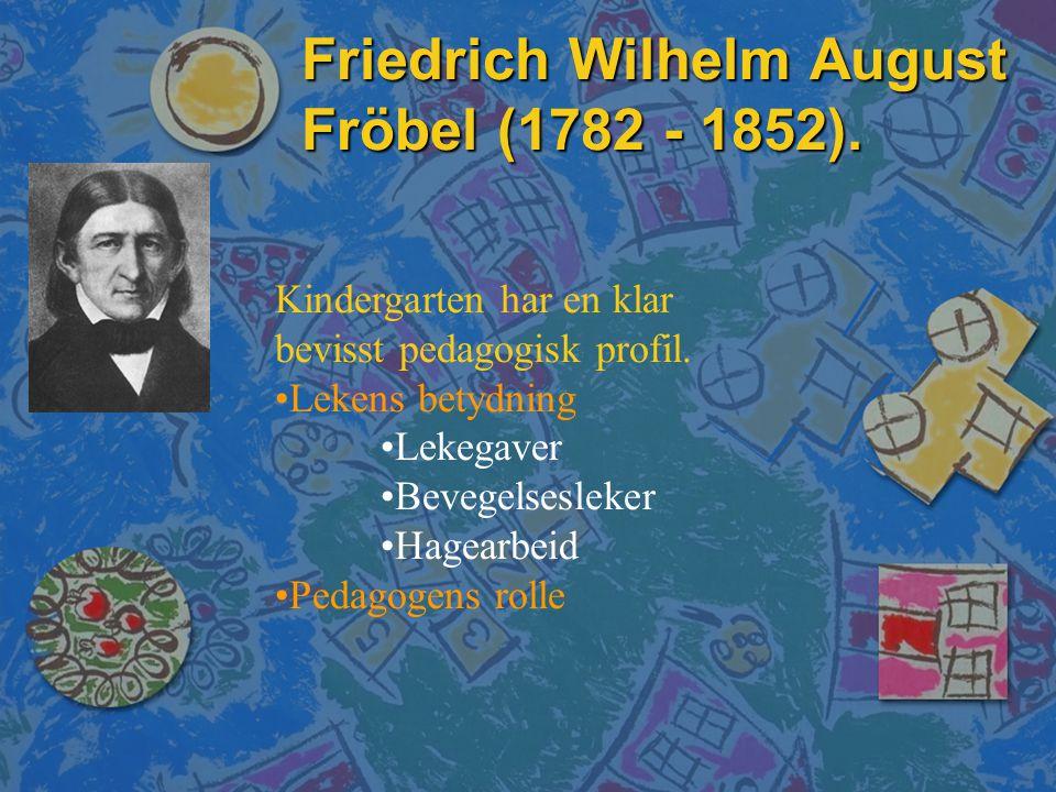 Friedrich Wilhelm August Fröbel (1782 - 1852).