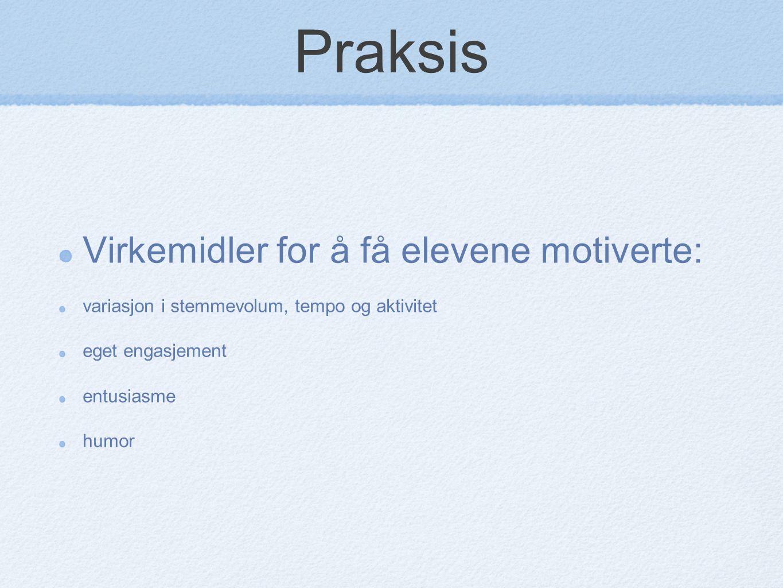 Praksis Virkemidler for å få elevene motiverte: