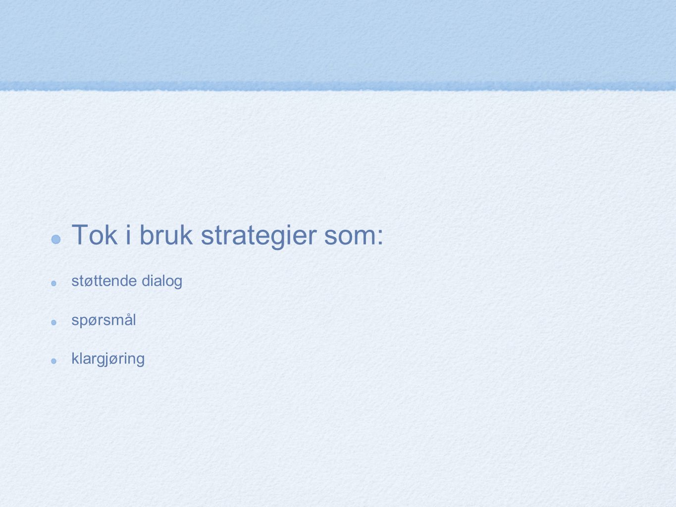 Tok i bruk strategier som: