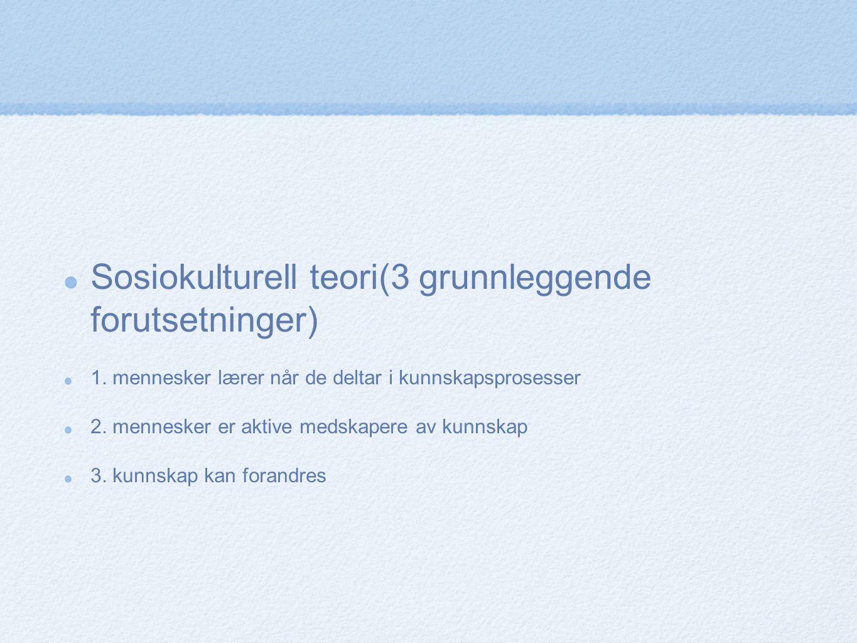 Sosiokulturell teori(3 grunnleggende forutsetninger)