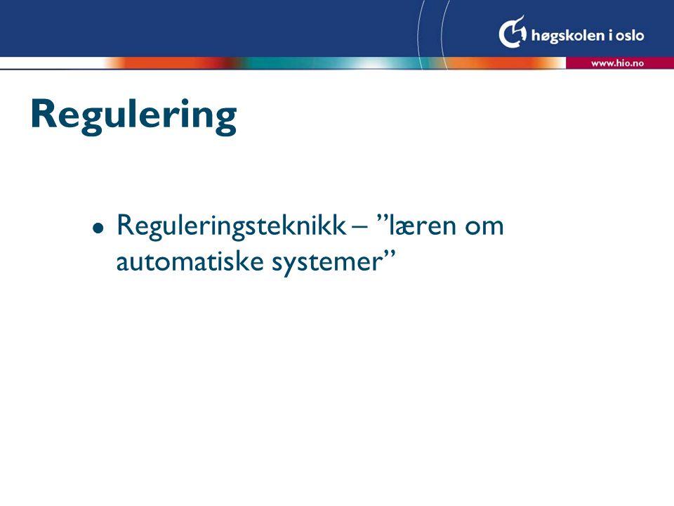 Regulering Reguleringsteknikk – læren om automatiske systemer