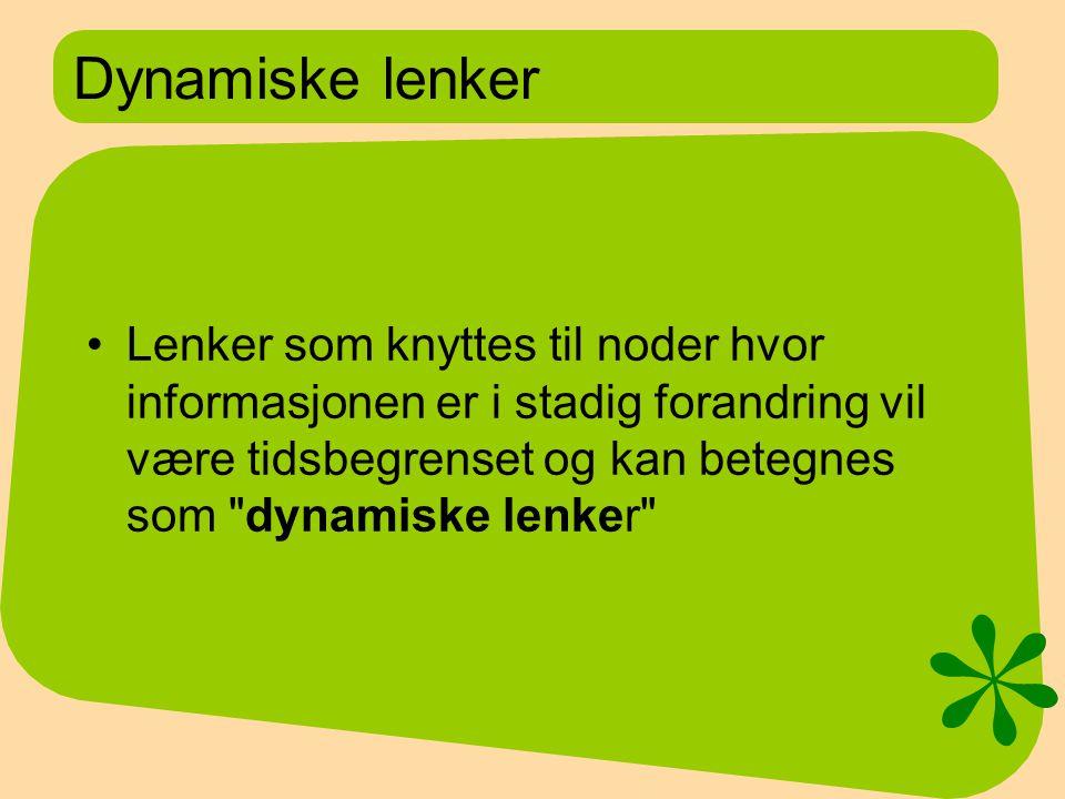 Dynamiske lenker Lenker som knyttes til noder hvor informasjonen er i stadig forandring vil være tidsbegrenset og kan betegnes som dynamiske lenker