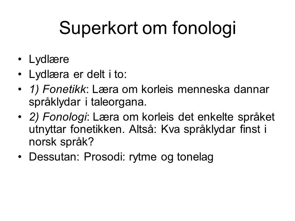 Superkort om fonologi Lydlære Lydlæra er delt i to: