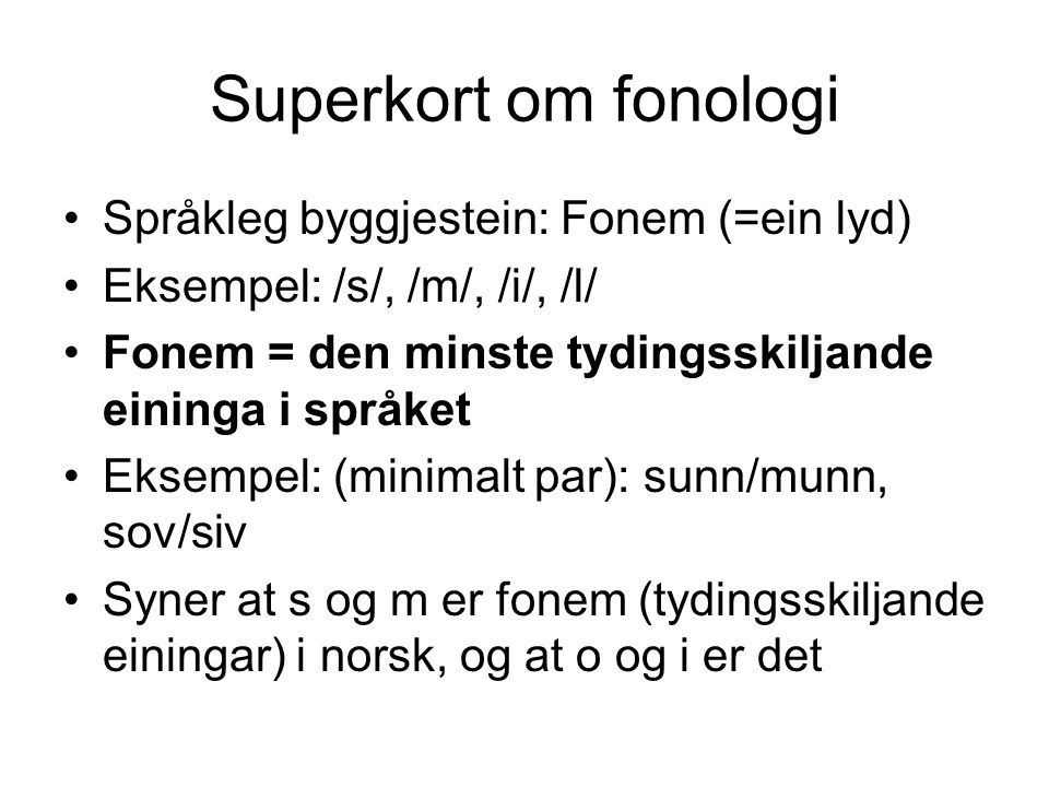 Superkort om fonologi Språkleg byggjestein: Fonem (=ein lyd)