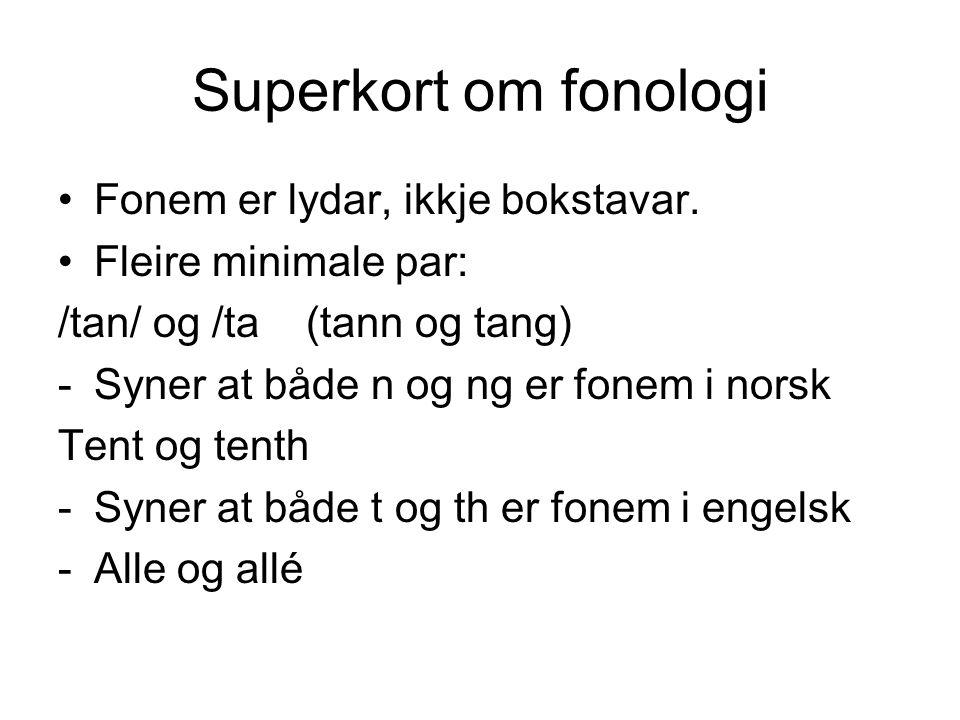 Superkort om fonologi Fonem er lydar, ikkje bokstavar.