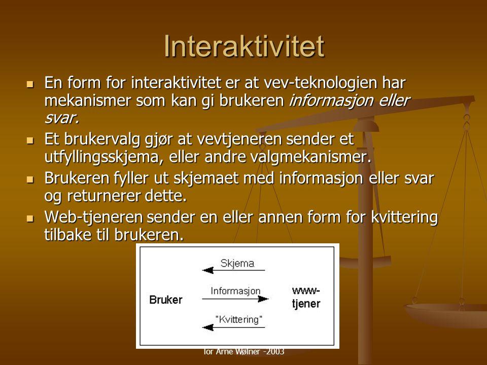 Interaktivitet En form for interaktivitet er at vev-teknologien har mekanismer som kan gi brukeren informasjon eller svar.