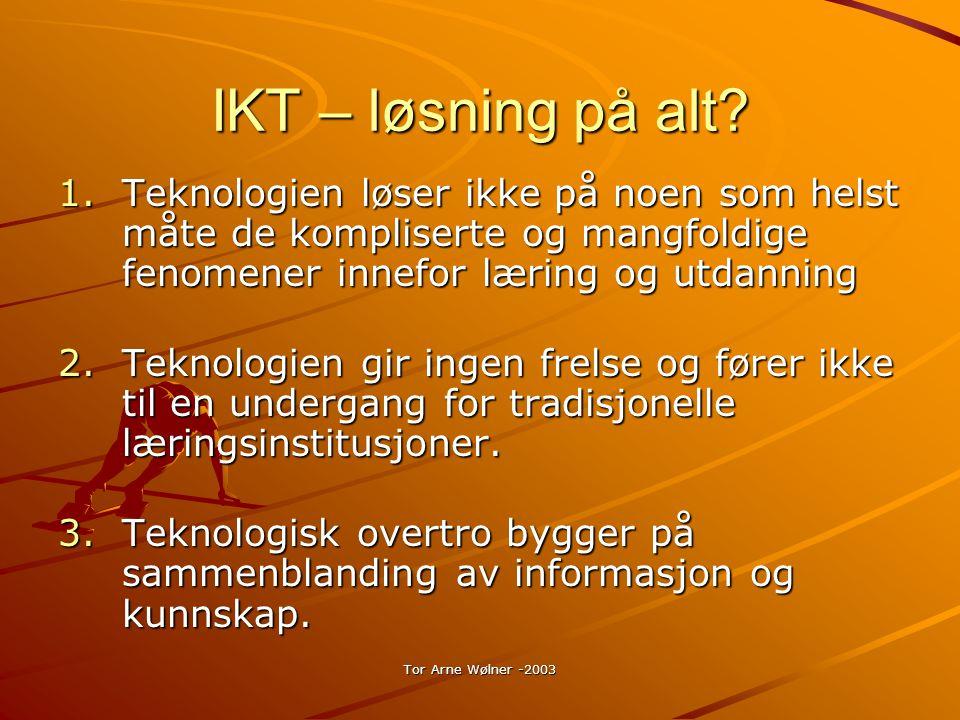 IKT – løsning på alt Teknologien løser ikke på noen som helst måte de kompliserte og mangfoldige fenomener innefor læring og utdanning.