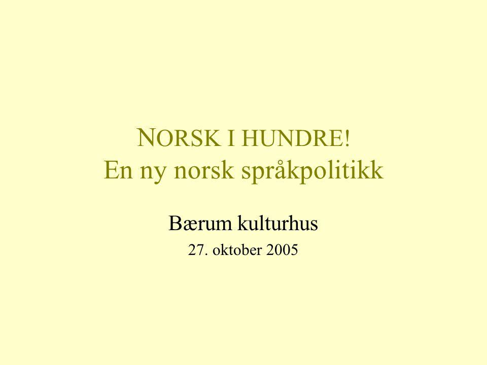 NORSK I HUNDRE! En ny norsk språkpolitikk