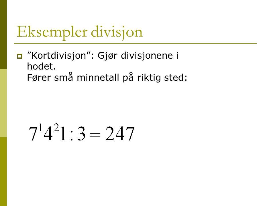 Eksempler divisjon Kortdivisjon : Gjør divisjonene i hodet. Fører små minnetall på riktig sted: