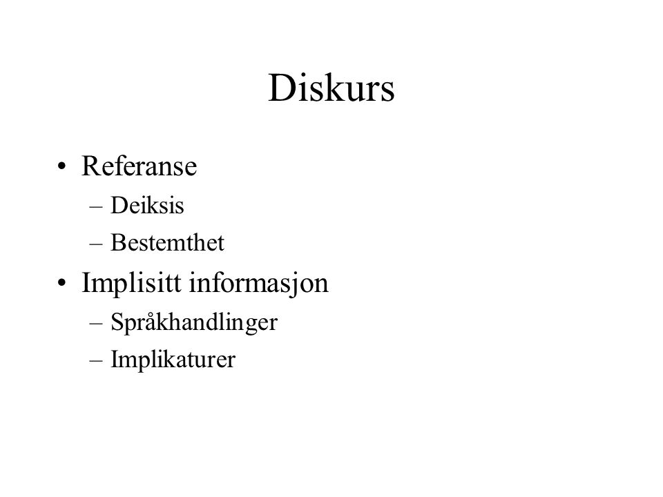 Diskurs Referanse Implisitt informasjon Deiksis Bestemthet