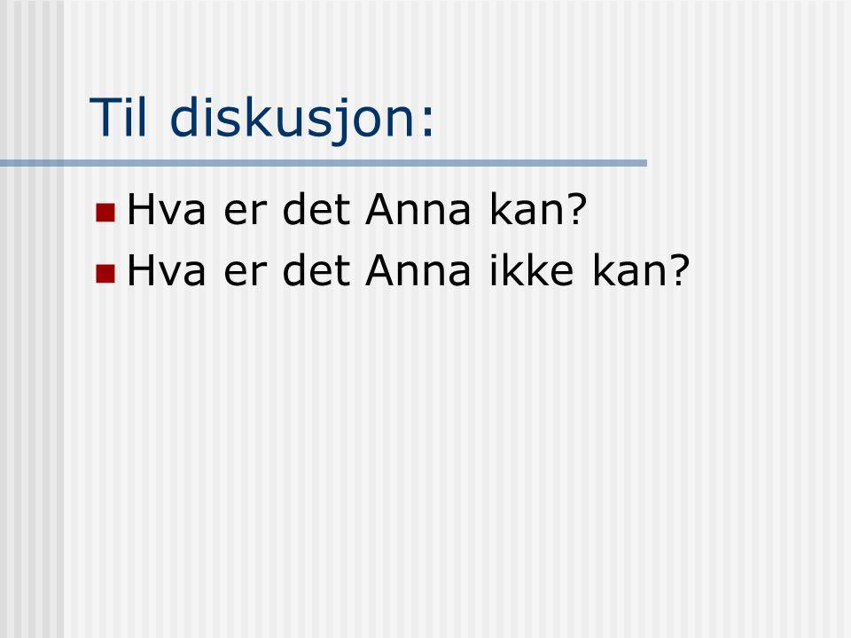 Til diskusjon: Hva er det Anna kan Hva er det Anna ikke kan