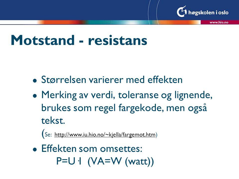 Motstand - resistans Størrelsen varierer med effekten