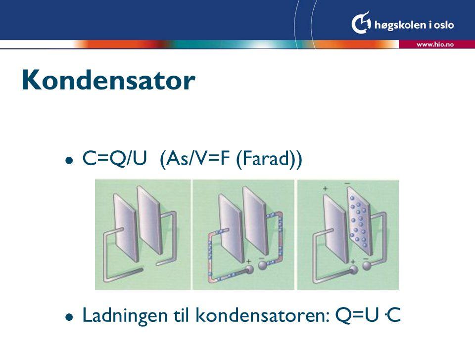 Kondensator C=Q/U (As/V=F (Farad)) Ladningen til kondensatoren: Q=U·C
