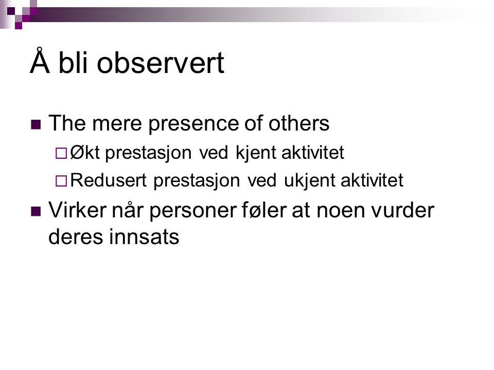 Å bli observert The mere presence of others