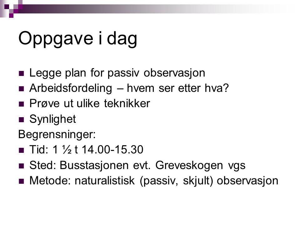 Oppgave i dag Legge plan for passiv observasjon