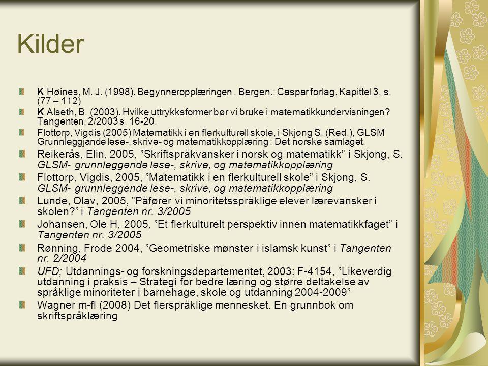 Kilder K Høines, M. J. (1998). Begynneropplæringen . Bergen.: Caspar forlag. Kapittel 3, s. (77 – 112)