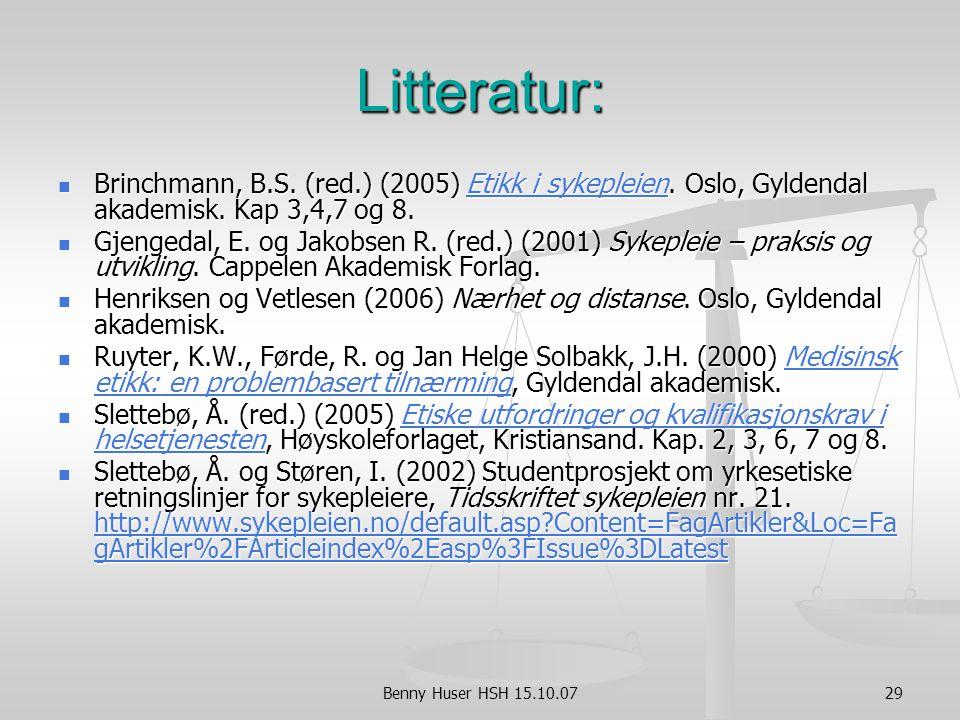 Litteratur: Brinchmann, B.S. (red.) (2005) Etikk i sykepleien. Oslo, Gyldendal akademisk. Kap 3,4,7 og 8.