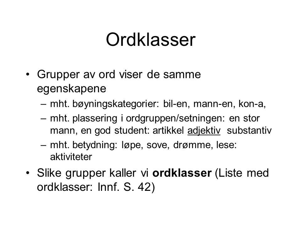 Ordklasser Grupper av ord viser de samme egenskapene