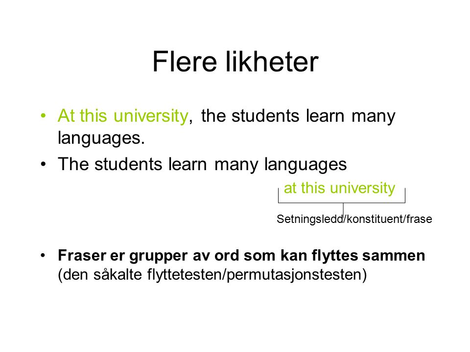 Flere likheter At this university, the students learn many languages.