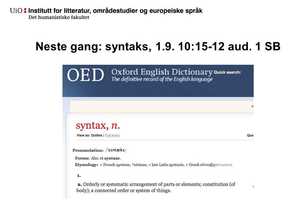 Neste gang: syntaks, 1.9. 10:15-12 aud. 1 SB